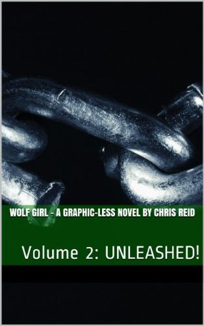 Wolf Girl - Volume 2 - UNLEASHED! (Wolf Girl - A Graphic-less Novel)