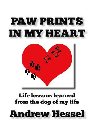 PAW PRINTS IN MY HEART: Life lessons learned from the dog of my life