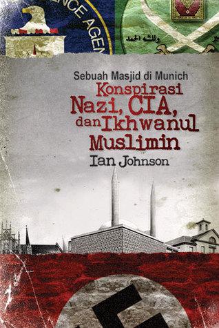 Ebook Sebuah Masjid di Munich: Konspirasi Nazi, CIA, dan Ikhwanul Muslimin by Ian  Johnson PDF!