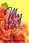 My Lady Love by Bridgitte Lesley