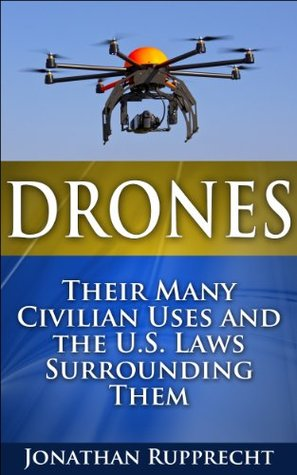 Drones Their Many Civilian Uses and the US Laws Surrounding Them
