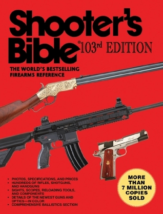 Shooters Bible 103rd Edition The Worlds Bestselling Firearms
