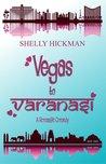 Vegas to Varanasi by Shelly Hickman