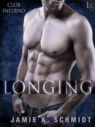 Longing Club Inferno; A Loveswept Contemporary Erotic Romance by Jamie K. Schmidt