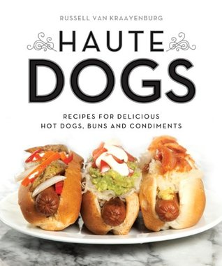 Descargar Haute dogs: recipes for delicious hot dogs, buns, and condiments epub gratis online Russell Van Kraayenburg