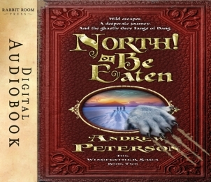 north or be eaten wild escapes a desperate journey and the ghastly fangs of dang the wingfeather saga book 2