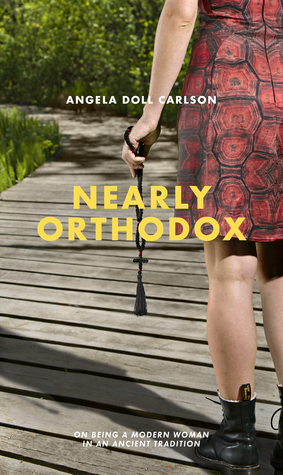 Ebook Nearly Orthodox: On being a modern woman in an ancient tradition by Angela Doll Carlson TXT!