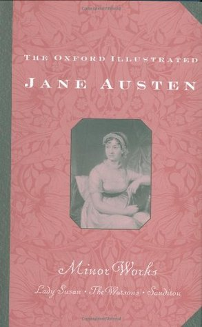 The Oxford Illustrated Jane Austen Volume VI Minor Works By