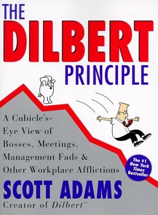 The Dilbert Principle: A Cubicles-Eye View of Bosses, Meetings, Management Fads & Other Workplace Afflictions(Dilbert: Business 1)