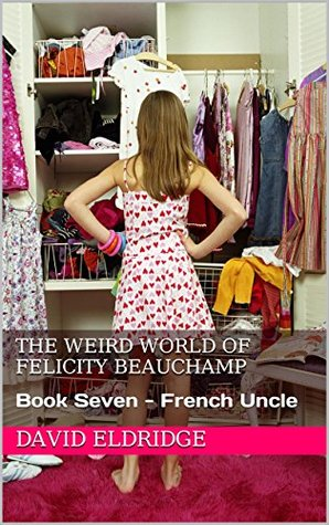 French Uncle (The Weird World of Felicity Beauchamp, #7)