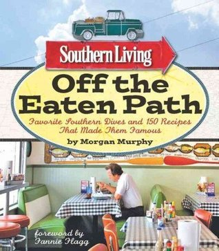 Off the Eaten Path: Favorite Southern Dives and 150 Recipes that Made Them Famous