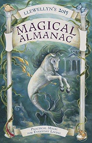 Llewellyns 2015 Magical Almanac: Practical Magic for Everyday Living(Llewellyn�s Magical Almanac Annual)
