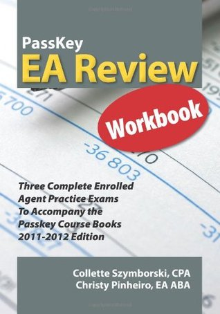 Passkey EA Review Workbook, Three Complete Enrolled Agent Practice Exams 2011-2012 Edition