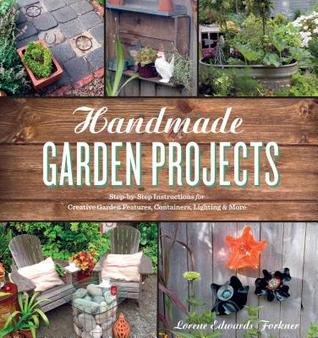 Handmade Garden Projects by Lorene Edwards Forkner