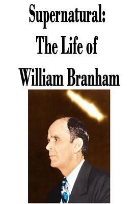 Supernatural: The Life of William Branham