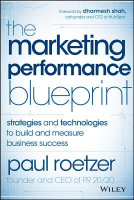 The marketing performance blueprint strategies and technologies to the marketing performance blueprint strategies and technologies to build and measure business success by paul roetzer malvernweather Choice Image