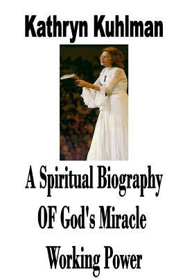 A Spiritual Biography of God's Miracle Working Power