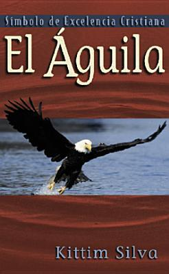Aguila: Simbolo de excelencia, El: Eagle: Symbol of Christian Excellence, The