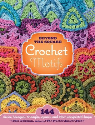 Beyond the Square Crochet Motifs: 144 Circles, Hexagons, Triangles, Squares, and Other Unexpected Shapes EPUB