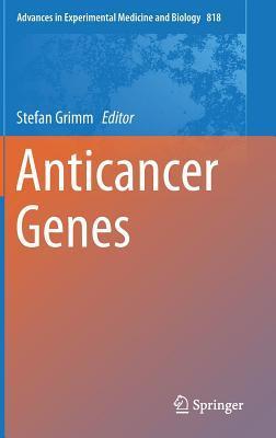 Advances in Experimental Medicine and Biology, Volume 818: Anticancer Genes
