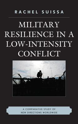 Military Resilience in Low Intensity Conflict: A Comparative Study Between France-Algeria, Britain-Ireland, Russia-Chechnya, Israel-Palestinian Author