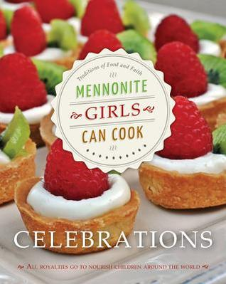 Mennonite Girls Can Cook: Celebrations