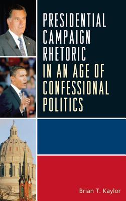 Presidential Campaign Rhetoric in an Age of Confessional Politics /