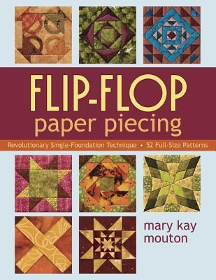 Flip Flop Paper Piecing: Revolutionary Single-Foundation Technique - 52 Full-Size Patterns