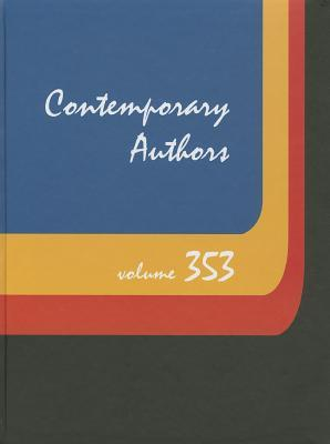 Contemporary Authors, Volume 353: A Bio-Bibliographical Guide to Current Writers in Fiction, General Nonfiction, Poetry, Journalism, Drama, Motion Pictures, Television, and Other Fields
