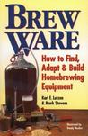 Brew Ware: How to Find, Adapt  Build Homebrewing Equipment