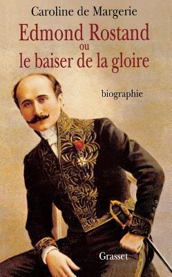Edmond Rostand, Ou, Le Baiser de La Gloire