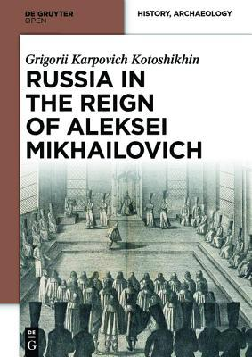 Geogorij Kotoshkin on Russia in the Reign of Aleksei Mikhailovich