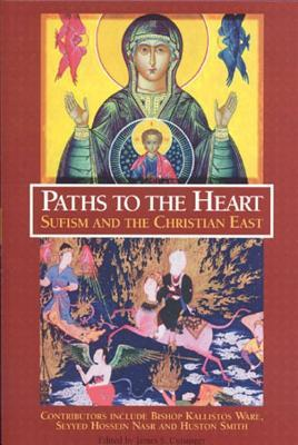 Paths to the Heart: Sufism and the Chris: Sufism and the Christian East