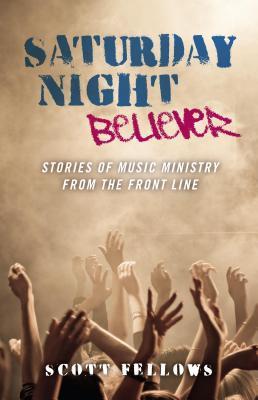 Saturday Night Believer: Stories of Musi