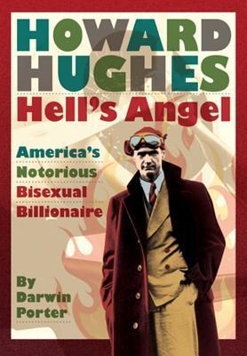 Howard Hughes Hells Angel: Americas Notorious Bisexual Billionaire
