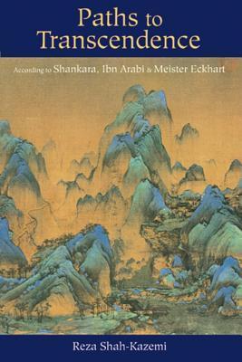 Paths to Transcendence: According to Shankara, Ibn Arabi & Meister Eckhart