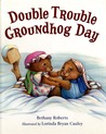 Double Trouble Groundhog Day