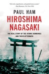 Hiroshima Nagasaki: The Real Story of the Atomic Bombings and Their Aftermath