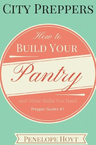 City Preppers: How to Build Your Pantry and Develop the Skills You Need to Survive, Even When You Live in an Apartment (Prepper Guides Book 1)