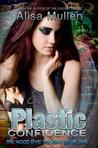 Plastic Confidence (The Good Bye Trilogy, #1)