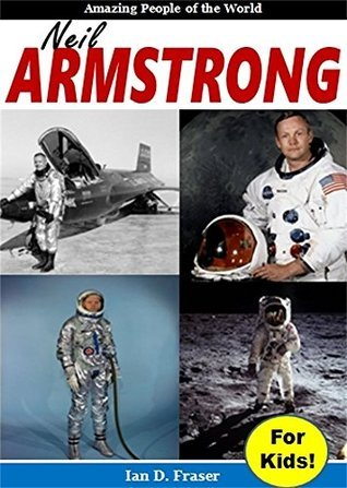 Biography for Kids: Neil Armstrong For Kids! The Amazing Story of the Man With the Nerves of Steel Who Walked on the Moon and Changed History Forever: Biographies for Children