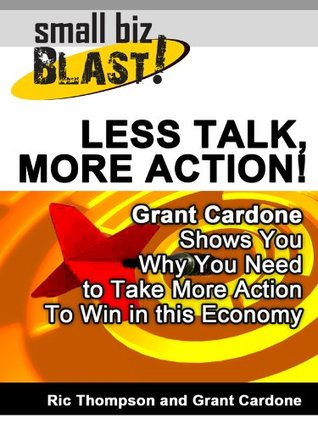 Less Talk, More Action! - Grant Cardone Shows You Why You Need to Take More Action to Win in This Economy
