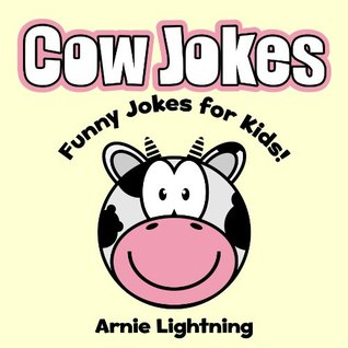 Cow Jokes for Kids! Funny Cow Joke Book: Funny Jokes about Cows! (Cute Illustrations and Pictures) (Funny Animal Jokes eBook for Children)