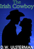 The Irish Cowboy by D.W. Ulsterman