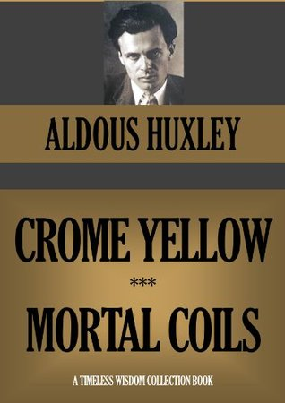 Crome Yellow / Mortal Coils