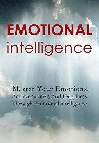 Improving Emotional Intelligence: Master Your Emotions and Communication Skills