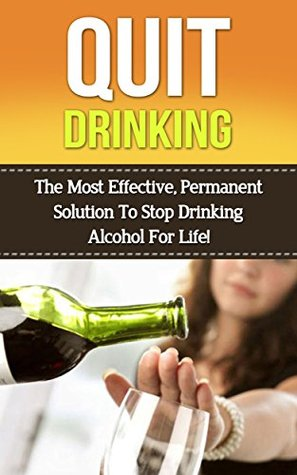 quit drinking the most effective, permanent solution to stop(stop drinking, quit drinking, alcohol, alcoholism, alcohol addiction, alcohol sober, sobriety, alcohol withdrawal,)