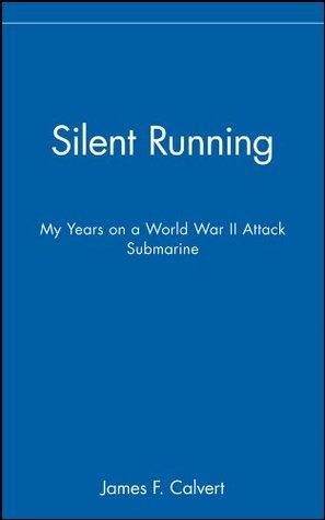 Silent running: my years on a world war ii attack submarine by James F. Calvert