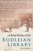 A Brief History of the Bodleian Library by Mary Clapinson