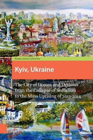 City of Domes and Demons: Kyiv, Ukraine in Difficult Transition after Socialism